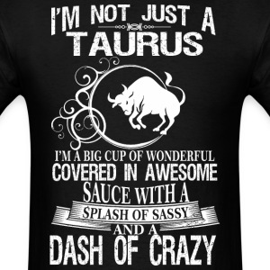 Taurus Splash Of Sassy And A Dash Of Crazy - Men's T-Shirt