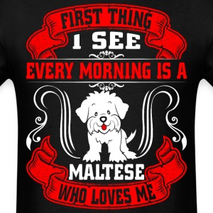 I See Every Morning Is A Maltese  - Men's T-Shirt