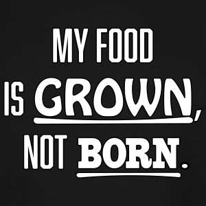 My food is grown, not born. - Men's Tall T-Shirt