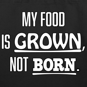 My food is grown, not born. - Eco-Friendly Cotton Tote