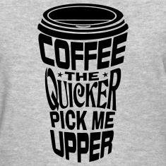 Coffee Quicker Pick Me Upper Women's T-Shirts