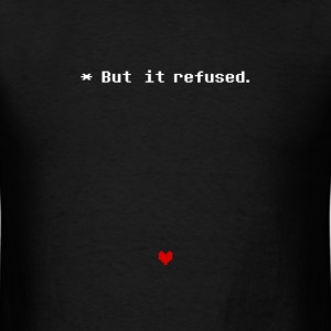 Undertale - But it refused - Men's T-Shirt