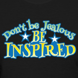 Don't be jealous be inspired Women's T-Shirts - Women's T-Shirt