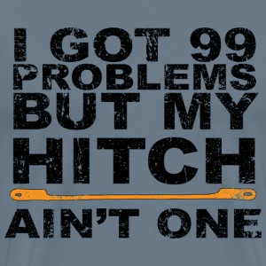 I Got 99 Problems but my Hitch Ain't One - Men's Premium T-Shirt