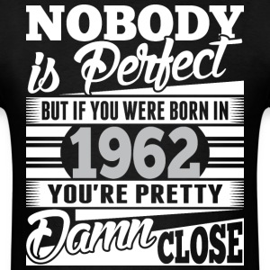 Nobody Perfect If Born In 1962 Pretty Damn Close - Men's T-Shirt