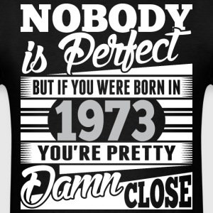 Nobody Perfect If Born In 1973 Pretty Damn Close - Men's T-Shirt
