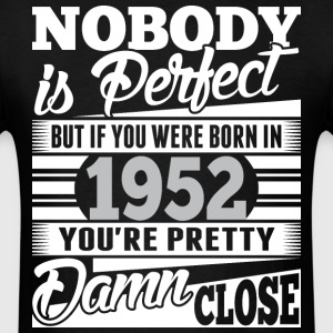 Nobody Perfect If Born In 1952 Pretty Damn Close - Men's T-Shirt