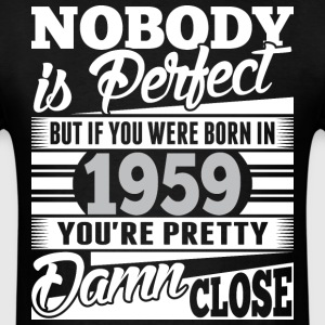 Nobody Perfect If Born In 1959 Pretty Damn Close - Men's T-Shirt