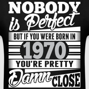 Nobody Perfect If Born In 1970 Pretty Damn Close - Men's T-Shirt