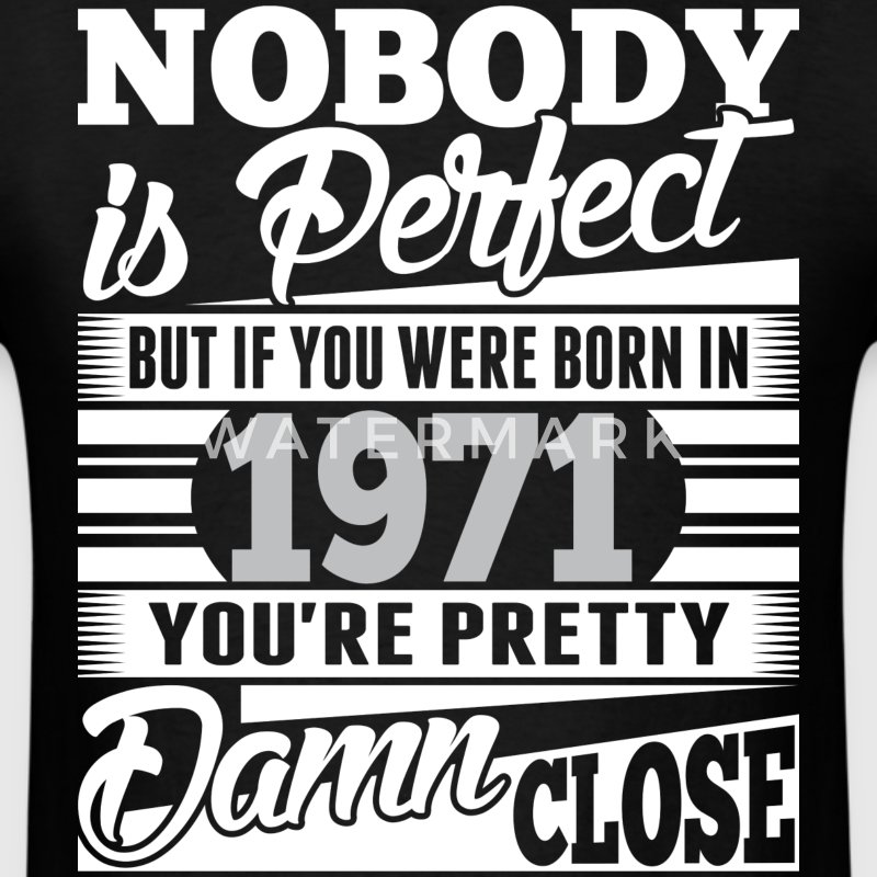 Nobody Perfect If Born In 1971 Pretty Damn Close - Men's T-Shirt