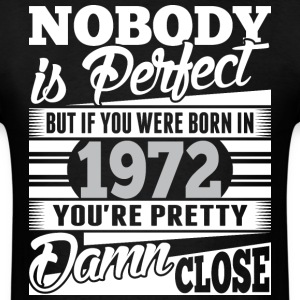Nobody Perfect If Born In 1972 Pretty Damn Close - Men's T-Shirt