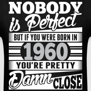 Nobody Perfect If Born In 1960 Pretty Damn Close - Men's T-Shirt