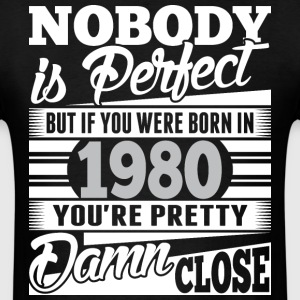 Nobody Perfect If Born In 1980 Pretty Damn Close - Men's T-Shirt