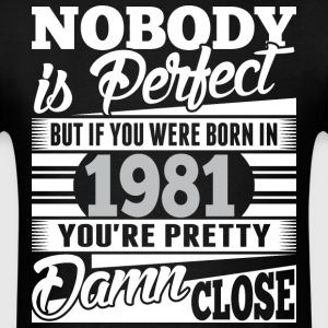 Nobody Perfect If Born In 1981 Pretty Damn Close - Men's T-Shirt