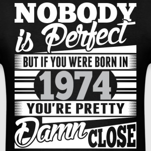 Nobody Perfect If Born In 1974 Pretty Damn Close - Men's T-Shirt