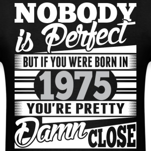 Nobody Perfect If Born In 1975 Pretty Damn Close - Men's T-Shirt