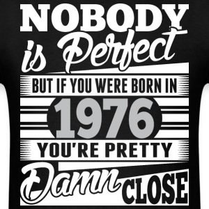 Nobody Perfect If Born In 1976 Pretty Damn Close - Men's T-Shirt