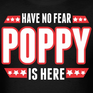 Have No Fear Poppy Is Here - Men's T-Shirt