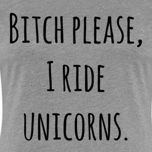 I ride unicorns. - Women's Premium T-Shirt