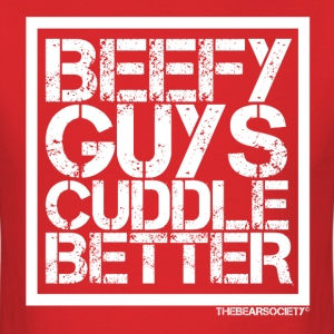 Beefy Guys Cuddle Better T-Shirts - Men's T-Shirt