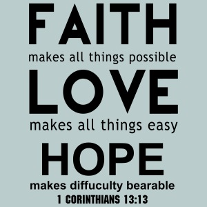 Faith Makes things possible. Love makes it easy