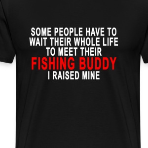 i_raised_my_fishing_buddy_ - Men's Premium T-Shirt