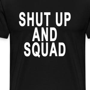 shut_up_and_squad - Men's Premium T-Shirt