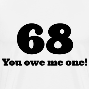 68: You owe me one! T-Shirts - Men's Premium T-Shirt