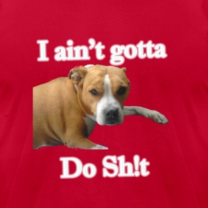 Funny Dog - Aint Gotta do Sh!t  - Men's T-Shirt by American Apparel