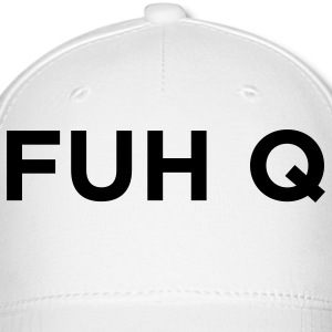 FUH Q - Fuck You Caps - Baseball Cap