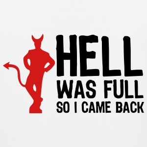 Hell was full. So I came back! Tank Tops - Men's Premium Tank
