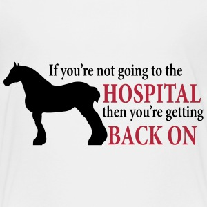 Draft Horse - Going To The Hospital Baby & Toddler Shirts - Toddler Premium T-Shirt