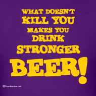 Design ~ What Doesn't Kill You Makes You Drink Stronger Beer Men's T-Shirt