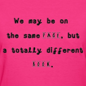 Women's  Same Page Different Book - Women's T-Shirt