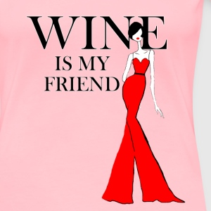 Wine is My Friend - Women's Premium T-Shirt