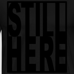 Still Here T-Shirts - Men's Premium T-Shirt