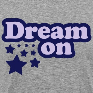 Dream on T-Shirts - Men's Premium T-Shirt