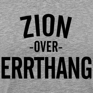 Zion Over Errthang - Men's Premium T-Shirt