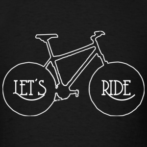 Lets Ride T-Shirts - Men's T-Shirt