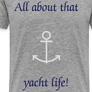 All about that yacht life! - Men's Premium T-Shirt