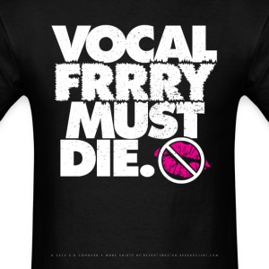 Vocal Fry Must Die T-Shirts - Men's T-Shirt