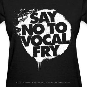 Say No To Vocal Fry Women's T-Shirts - Women's T-Shirt