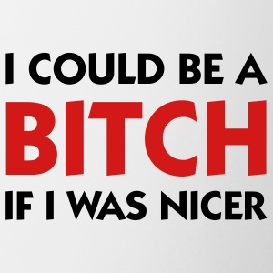 I Could Be A Bitch If I Was Nicer Mugs & Drinkware - Contrast Coffee Mug