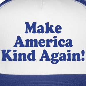 Make America Kind Again - Trucker Cap