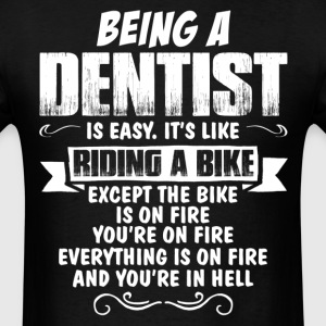 Being A Dentist.... T-Shirts - Men's T-Shirt