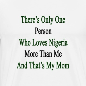 theres_only_one_person_who_loves_nigeria T-Shirts - Men's Premium T-Shirt