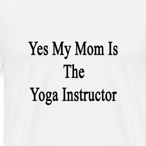 yes_my_mom_is_the_yoga_instructor T-Shirts - Men's Premium T-Shirt