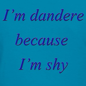 I'm dandere because I'm shy - Women's T-Shirt