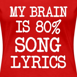 My Brain is 80% Song Lyrics Funny - Women's Premium T-Shirt