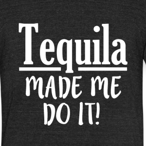 Tequila Made Me Do It funny - Unisex Tri-Blend T-Shirt by American Apparel